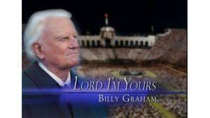 Lord, I'm Yours: The Life of Billy Graham