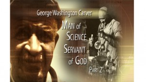 George Washington Carver, Man of Science and Servant of God, Part II