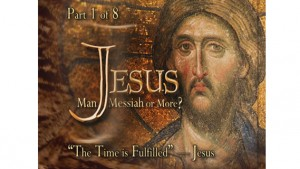 Jesus: Man, Messiah, or More? Overview, Part I
