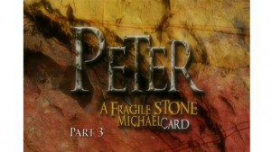 Peter, A Fragile Stone, Part III