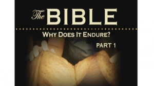 The Bible: Why Does It Endure? Part I