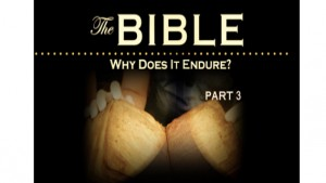 The Bible: Why Does It Endure? Part III