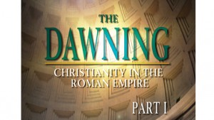 The Dawning: Christianity in the Roman Empire, Part I