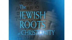 The Jewish Roots of Christianity, Part I