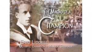 The Story of Eric Liddell: The Making Of A Champion, Part I