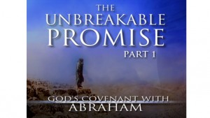 The Unbreakable Promise: God's Covenant With Abraham, Part I