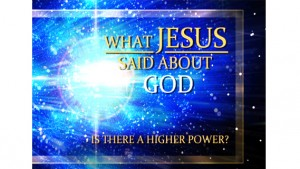 What Jesus Said About God: Is There A Higher Power?