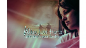 When Love Hurts: Understanding and Healing Domestic Abuse, When Abuse is Worse than Divorce, Part I