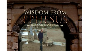 Wisdom From Ephesus: The Gospel of John, Part II
