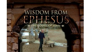 Wisdom From Ephesus: The Gospel of John, Part IV